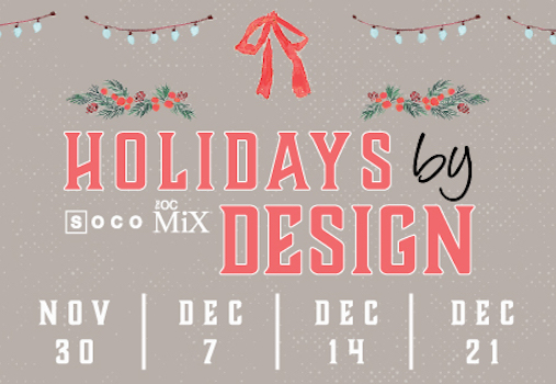 Holidays by Design at SOCO & The OC Mix